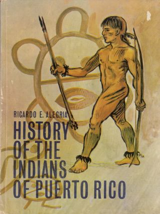 History of the Indians of Puerto Rico. Ricardo E. Alegria
