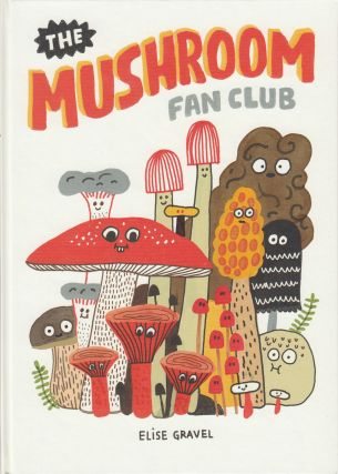 The Mushroom Fan Club. Elise Gravel.