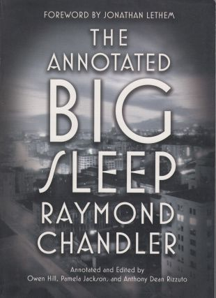 The Annotated Big Sleep. Owen Hill Raymond Chandler, Anthony Dean Rizzuto, Pamela Jackson