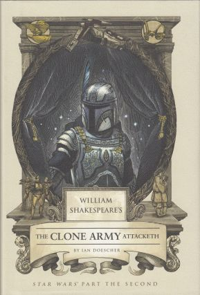 William Shakespeare's The Clone Army Attacketh (Star Wars Part the Second). Ian Doescher.