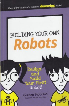 Building Your Own Robots: Design and Build Your First Robot! (Dummies Junior). Gordon McComb