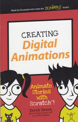 Creating Digital Animations: Animate Stories with Scratch! (Dummies Junior). Derek Breen