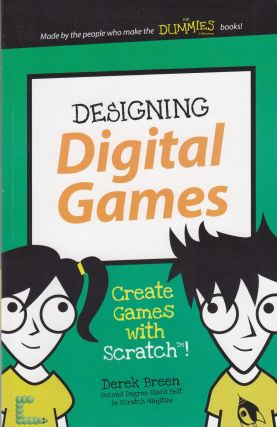 Designing Digital Games: Create Games with Scratch! (Dummies Junior). Derek Breen