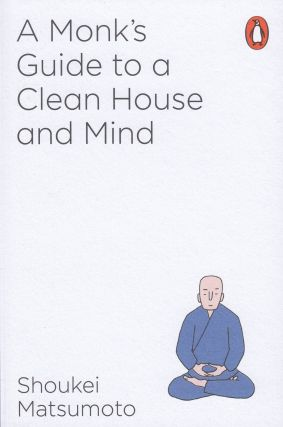 A Monk's Guide To A Clean House and Mind. Ian Samhammer Shoukei Matsumoto, tr.