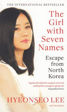 The Girl with Seven Names: Escape from North Korea. David John Hyeonseo Lee