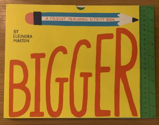 Bigger: A Fold-Out Measuring Activity Book. Eleonora Marton