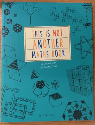 This Is Not Another Maths Book: A Smart Art Activity Book. Anna Weltman