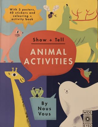 Show + Tell: Animal Activities: With 3 posters, 40 stickers and colouring + activity book. Nous Vous.