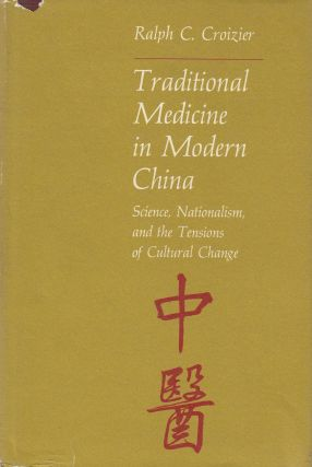 Traditional Medicine in Modern China: Science, Nationalism, and the Tensions of Cultural Change....