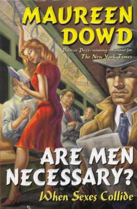 Are Men Necessary? When Sexes Collide. Maureen Dowd