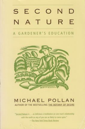 Second Nature: A Gardener's Education. Michael Pollan.