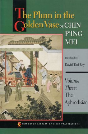 The Plum in the Golden Vase or, Chin P'ing Mei (Volume Three: The Aphrodisiac). David Tod Roy, tr
