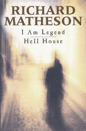 I am Legend - Hell House. Richard Matheson