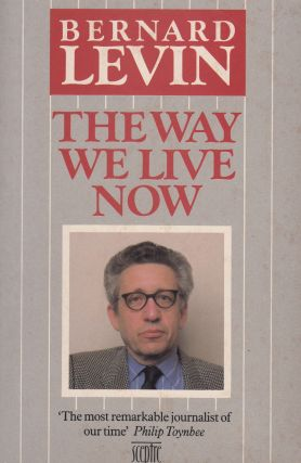 The Way We Live Now. Bernard Levin