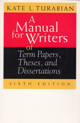 A Manual for Writers of Term Papers, Theses, and Dissertations. Kate L. Turabian.