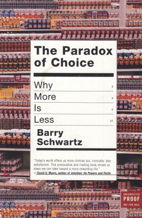 The Paradox of Choice: Why More Is Less. Barry Schwartz.