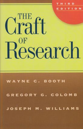 The Craft of Research. Gregory G. Colomb Wayne C. Booth, Joseph M. Williams.