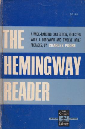 The Hemingway Reader selected with a Foreword and Twelve Brief Prefaces. Charles Poore Ernest Hemingway.