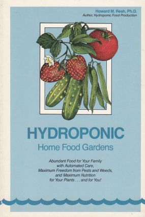Hydroponic Home Food Gardens. Howard M. Resh