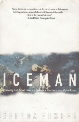 Iceman: Uncovering the Life and Times of a Prehistoric Man Found in an Alpine Glacier. Brenda Fowler.