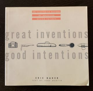 Great Inventions - Good Intentions: An Illustrated History of American Design Patents. Jane...