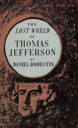 The Lost World of Thomas Jefferson. Daniel Boorstin