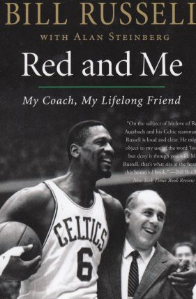 Red and Me: My Coach, My Lifelong Friend. Alan Steinberg Bill Russell