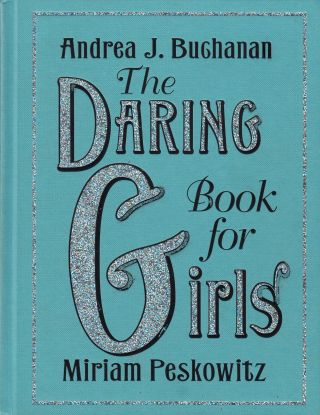 The Daring Book for Girls. Miriam Peskowitz Andrea J. Buchanan