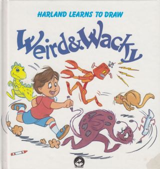 Weird and Wacky: Harland Learns to Draw. Andy Bartlett