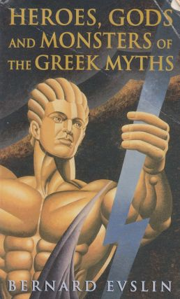 Heroes, Gods and Monsters of the Greek Myths. Bernard Evslin