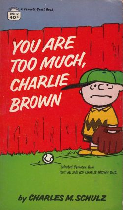 You Are Too Much, Charlie Brown (Selected cartoons from But We Love You, Charlie Brown Vol II)....