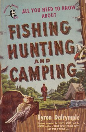 All You Need to Know About Fishing, Hunting and Camping. Byron Dalrymple