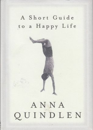 A Short Guide to a Happy Life. Anna Quindlen.