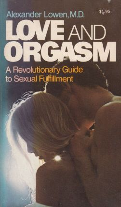 Love and Orgasm: A Revolutionary Guide to Sexual Fulfillment. Alexander Lowen.