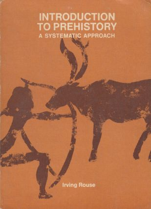 Introduction to Prehistory: A Systematic Approach. Irving Rouse