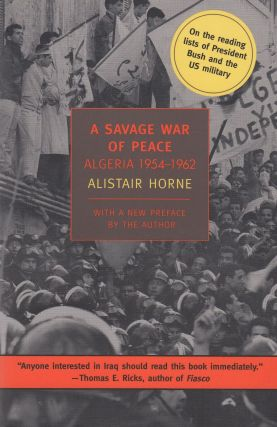 A Savage War of Peace: Algeria, 1954-1962. Alistair Horne.