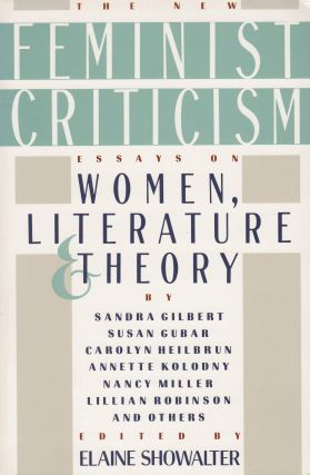 The New Feminist Criticism: Essays on Women, Literature and Theory. Elaine Showalter