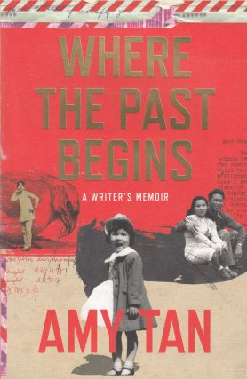 Where The Past Begins: A Writer's Memoir. Amy Tan.