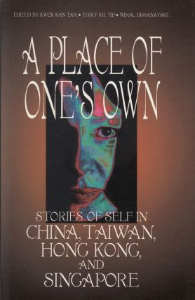 A Place of One's Own: Stories of Self in China, Taiwan, Hong Kong and Singapore. Kwok-Kan Tam,...