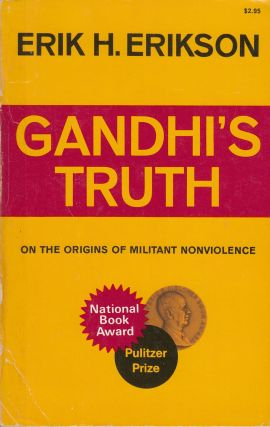 Gandhi's Truth on the Origins of Militant Nonviolence. Erik H. Erikson