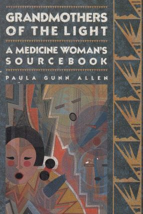 Grandmothers of the Light: A Medicine Woman's Source Book. Paula Gunn Allen.