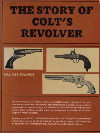 The Story of Colt's Revolver: The Biography of Col. Samuel Colt. William B. Edwards