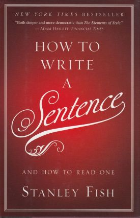 How to Write a Sentence and How to Read One. Stanley Fish.