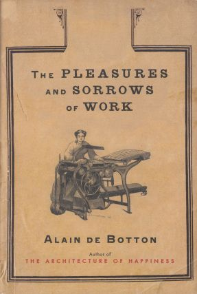 The Pleasure and Sorrow of Work. Alain de Botton