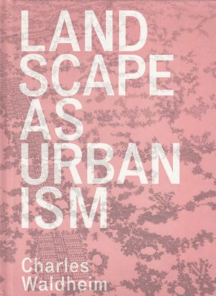 Landscape as Urbanism: A General Theory. Charles Waldheim