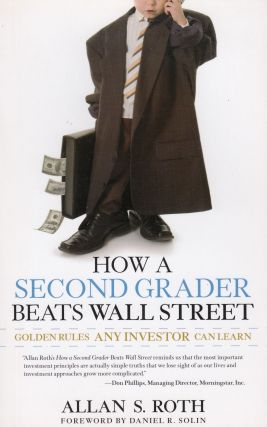 How a Second Grader Beats Wall Street: Golden Rules Any Investor Can Learn. Allan S. Roth