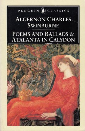 Poems and Ballads & Atalanta in Calydon. Kenneth Haynes Algernon Charles Swinburne