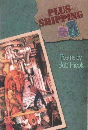 Plus Shipping: Poems by Bob Hicok. Bob Hicok