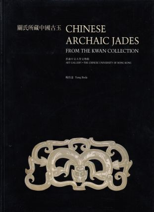 Chinese Archaic Jades from the Kwan Collection. Simon Kwan Yang Boda, Mayching Kao, foreword,...