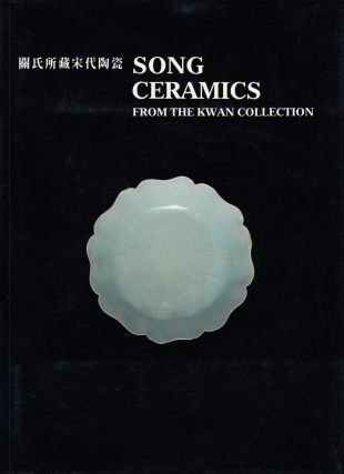 Song Ceramics from the Kwan Collection. Gerard C. C. Tsang Hong Kong Museum of Art, Simon Kwan,...